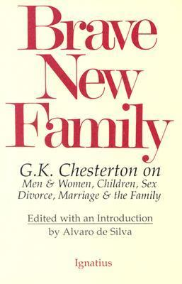 Brave New Family: G.K. Chesterton on Men and Women, Children, Sex, Divorce, Marriage and the Family 9780898703146