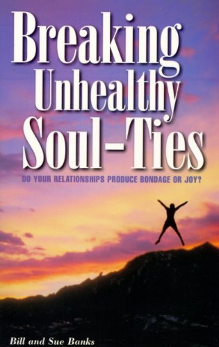 Breaking Unhealthy Soul-Ties 9780892281398