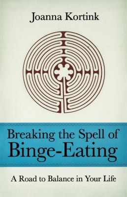 Breaking the Spell of Binge-Eating: A Road to Balance in Your Life 9780897335775