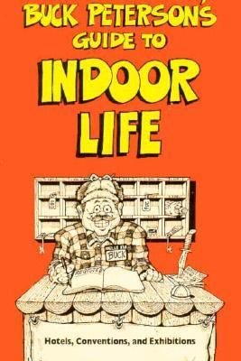 Buck Peterson's Guide to Indoor Life 9780898154689