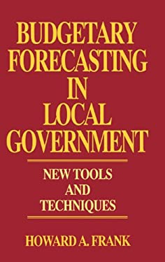 Budgetary Forecasting in Local Government: New Tools and Techniques 9780899307251