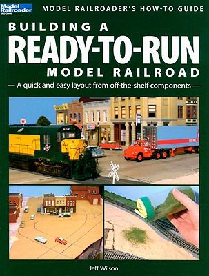 Building a Ready-To-Run Model Railroad: A Quick and Easy Layout from Off-The-Shelf Components 9780890247402