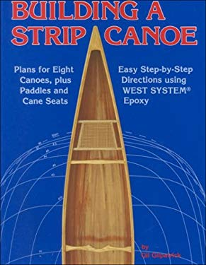 Building a Strip Canoe: Plans for Eight Canoes, Plus Paddles and Cane Seats 9780899331188