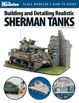 Building and Detailing Realistic Sherman Tanks 9780890247891