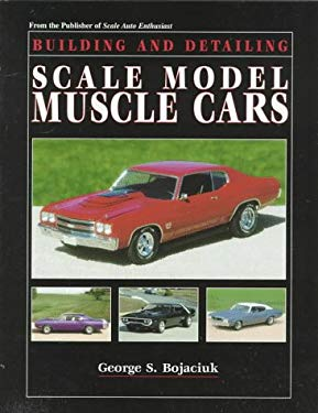 Building and Detailing Scale Model Muscle Cars George Bojaciuk