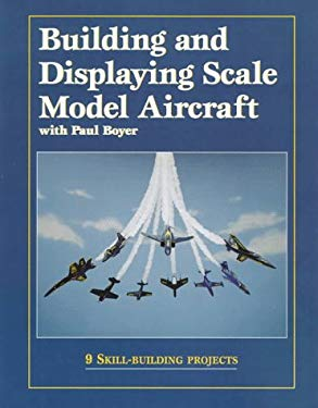 Building and Displaying Scale Model Aircraft with Paul Boyer 9780890242377