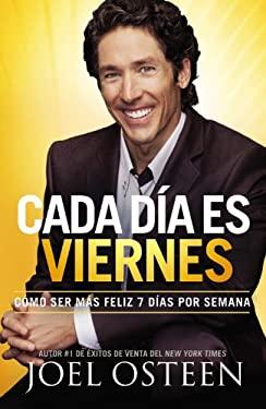 Cada Dia Es Viernes: Como Ser Mas Feliz 7 Dias Por Semana = Every Day a Friday 9780892969876
