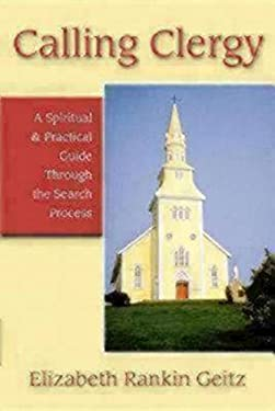 Calling Clergy: A Spiritual & Practical Guide Through the Search Process 9780898695434