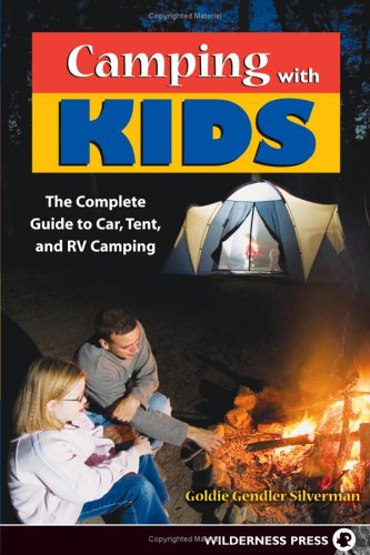 Camping with Kids: The Complete Guide to Car, Tent, and RV Camping 9780899973616