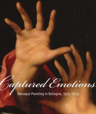 Captured Emotions: Baroque Painting in Bologna, 1575-1725 9780892369331