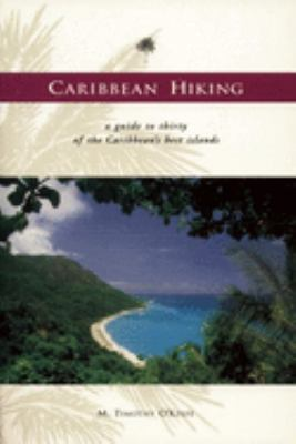 Caribbean Hiking: A Hiking and Walking Guide to Thirty of the Most Popular Islands 9780897324120