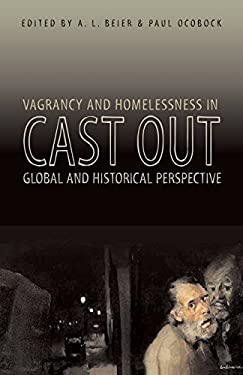Cast Out: Vagrancy and Homelessness in Global and Historical Perspective 9780896802629