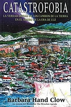Catastrophobia: La Verdad Detras de Los Cambios de La Tierra En El Arribo de La Era de Luz 9780892811403