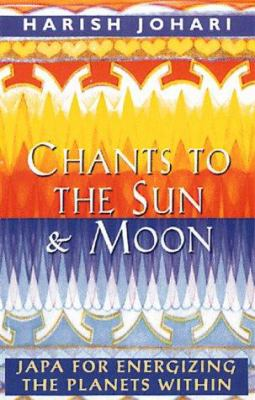 Chants to the Sun and Moon: Japa for Energizing the Planets Within 9780892815630