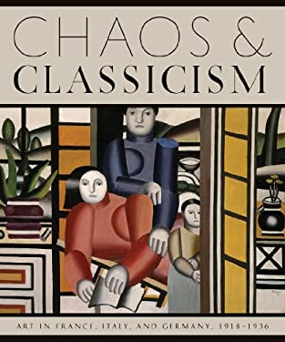 Chaos and Classicism: Art in France, Italy, and Germany, 1918-1936 9780892074044