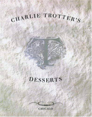 Charlie Trotter's Desserts 9780898158151