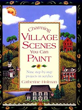 Charming Village Scenes You Can Paint 9780891349013