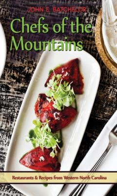Chefs of the Mountains: Restaurants and Recipes from Western North Carolina 9780895875815