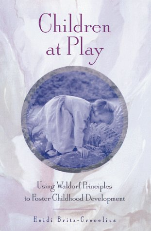 Children at Play: Using Waldorf Principles to Foster Childhood Development 9780892816293