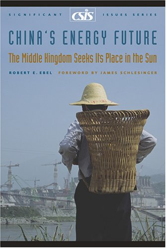 China's Energy Future: The Middle Kingdom Seeks Its Place in the Sun 9780892064731