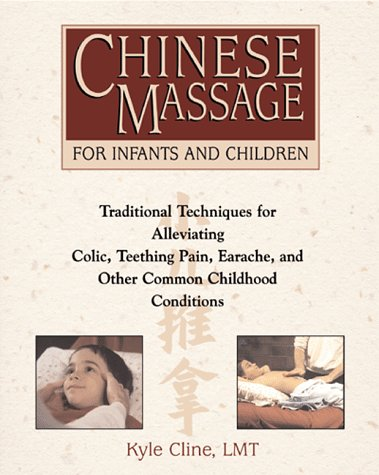 Chinese Massage for Infants and Children: Traditional Techniques for Alleviating Colic, Colds, Earaches, and Other Common Childhood Conditions 9780892817979