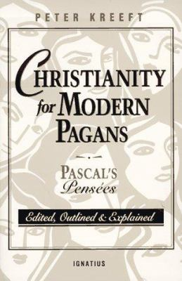 Christianity for Modern Pagans: PASCAL's Pensees Edited, Outlined, and Explained 9780898704525