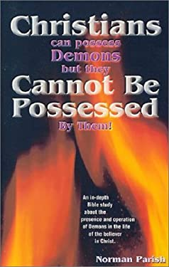 Christians Can Possess Demons But Cannot Be Possessed 9780892281404