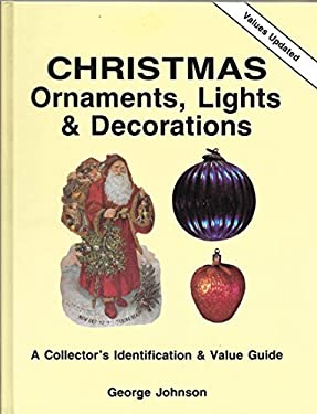 Christmas Ornaments, Lights, and Decorations: A Collector's Identification and Value Guide 9780891453352