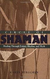 Circle of Shaman: Healing Through Ecstasy, Rhythm, and Myth