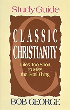 Classic Christianity Study Guide