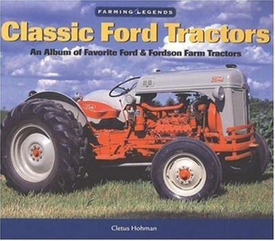 Classic Ford Tractors: An Album of Favorite Ford & Fordson Farm Tractors 9780896586215
