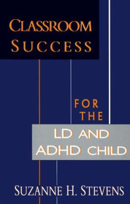 Classroom Success for the LD and ADHD Child 9780895871596