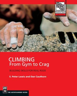 Climbing: From Gym to Crag: Building Skills for Real Rock 9780898866827