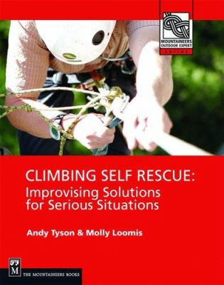 Climbing Self Rescue: Improvising Solutions for Serious Situations 9780898867725