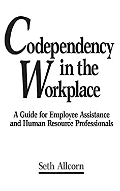 Codependency in the Workplace: A Guide for Employee Assistance and Human Resource Professionals 9780899306445