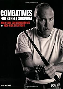Combatives for Street Survival: Hard-Core Countermeasures for High-Risk Situations 9780897501767