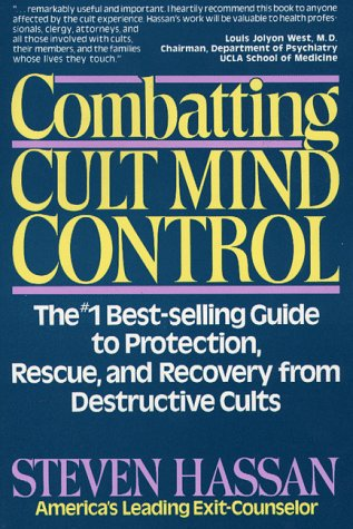Combatting Cult Mind Control: The #1 Best-Selling Guide to Protection, Rescue, and Recovery from Destructive Cults 9780892813117