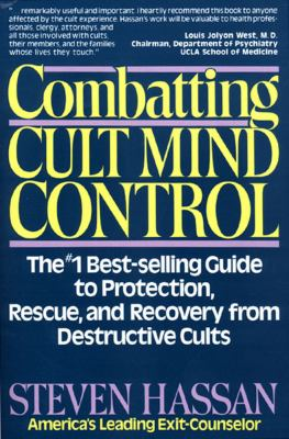 Combatting Cult Mind Control: The #1 Best-Selling Guide to Protection, Rescue, and Recovery from Destructive Cults 9780892814220