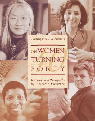 Coming Into Our Fullness: On Women Turning Forty 9780895945174