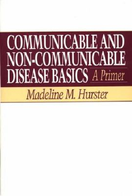 Communicable and Non-Communicable Disease Basics: A Primer 9780897895071