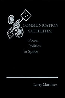 Communication Satellites: Power Politics in Space 9780890061671