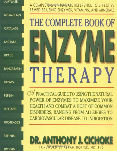 The Complete Book of Enzyme Therapy: A Complete and Up-To-Date Reference to Effective Remedies 9780895298171