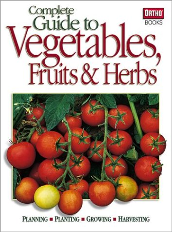 Complete Guide to Vegetables, Fruits & Herbs 9780897215015
