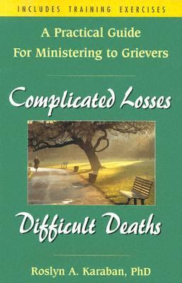 Complicated Losses, Difficult Deaths : A Practical Guide for Ministering to Grievers