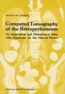 Computed Tomography of the Retroperitoneum: An Anatomical and Pathological Atlas with Emphasis on the Fascial Planes 9780898385731