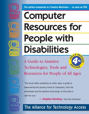 Computer Resources for People with Disabilities: A Guide to Assistive Technologies, Tools and Resources for People of All Ages 9780897934336