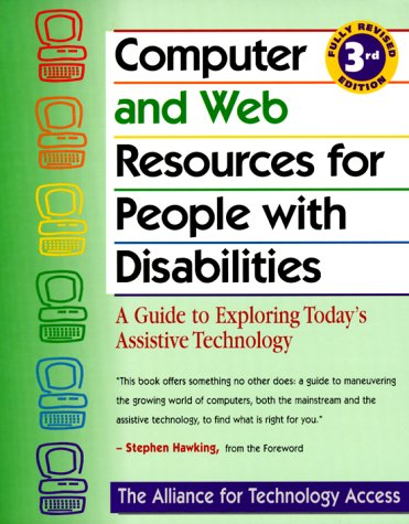 Computer and Web Resources for People with Disabilities: A Guide to Exploring Today's Assistive Technology 9780897933001