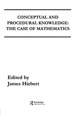Conceptual and Procedural Knowledge: The Case of Mathematics 9780898595567