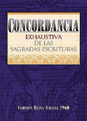 Concordancia de las Sagradas Escrituras = Concordance of the Sacred Writings 9780899220048