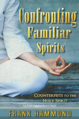 Confronting Familiar Spirits: Counterfeits to the Holy Spirit 9780892280179